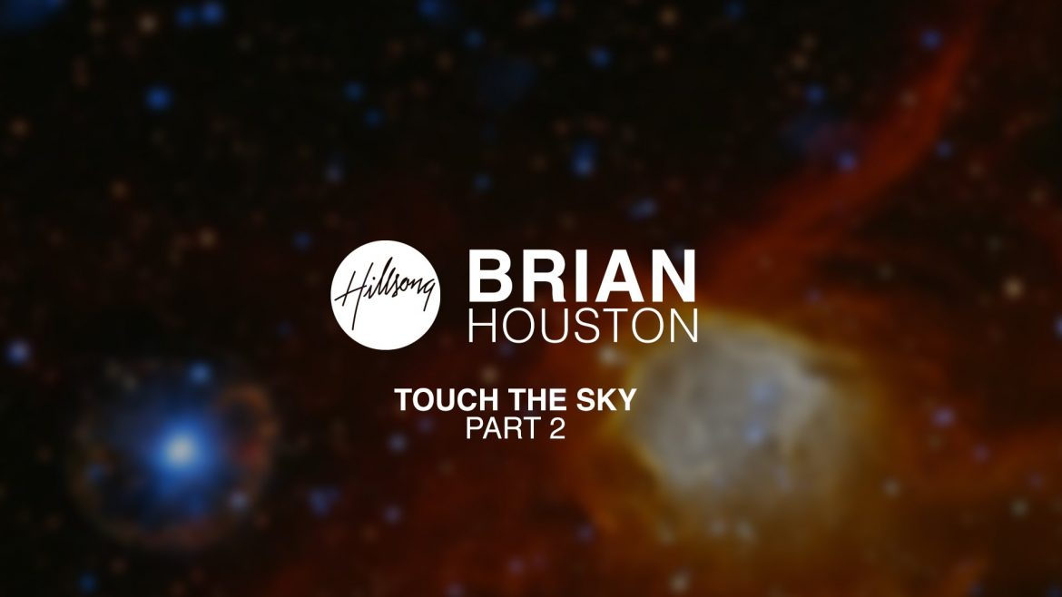 Brian Houston -  Touch The Sky, Pt2
